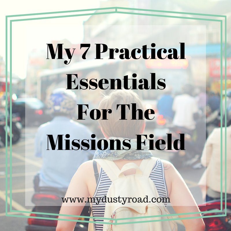 My 7 Practical Essentials for the Missions Field